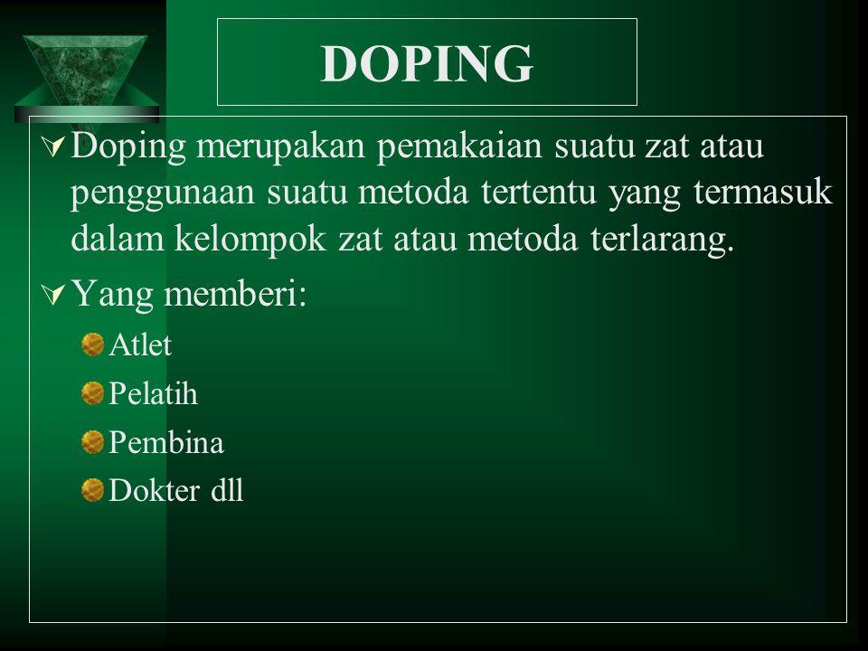 DOPING Doping merupakan pemakaian suatu zat atau penggunaan suatu metoda tertentu yang termasuk dalam kelompok zat atau metoda terlarang.