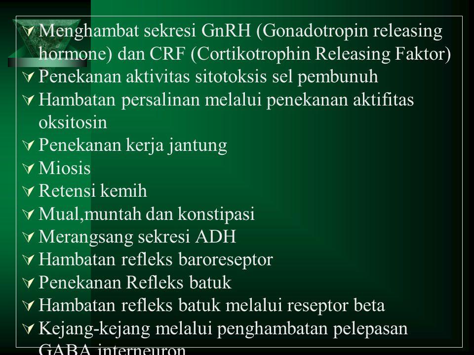 Menghambat sekresi GnRH (Gonadotropin releasing hormone) dan CRF (Cortikotrophin Releasing Faktor)