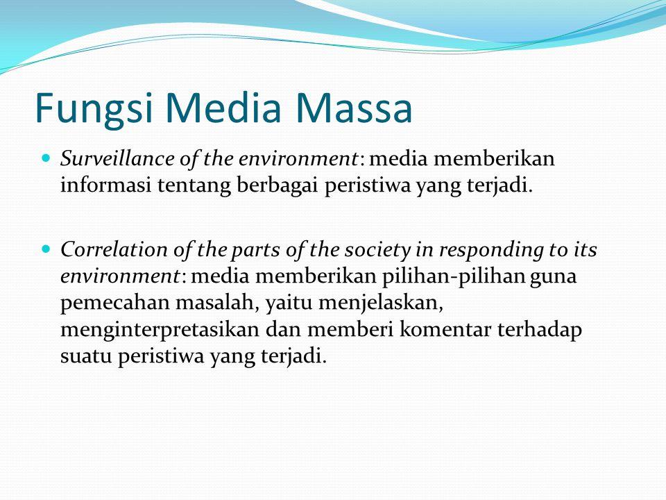 Fungsi Media Massa Surveillance of the environment: media memberikan informasi tentang berbagai peristiwa yang terjadi.
