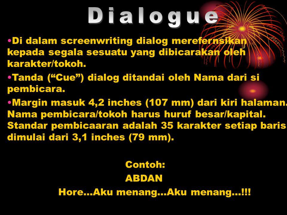 Dialogue Di dalam screenwriting dialog merefernsikan kepada segala sesuatu yang dibicarakan oleh karakter/tokoh.