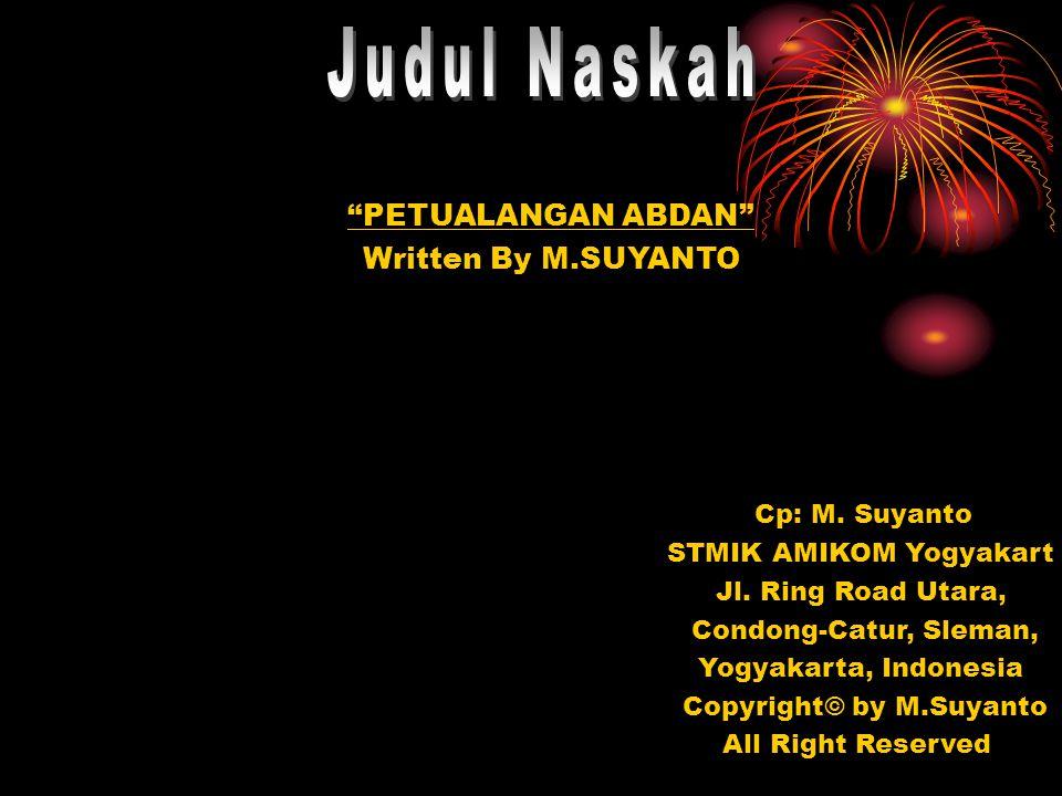 Judul Naskah PETUALANGAN ABDAN Written By M.SUYANTO Cp: M. Suyanto