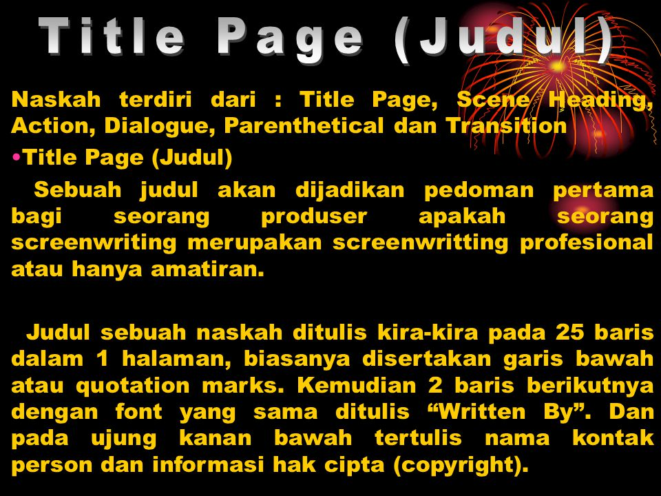 Title Page (Judul) Naskah terdiri dari : Title Page, Scene Heading, Action, Dialogue, Parenthetical dan Transition.