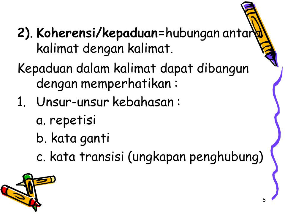 2). Koherensi/kepaduan=hubungan antara kalimat dengan kalimat.