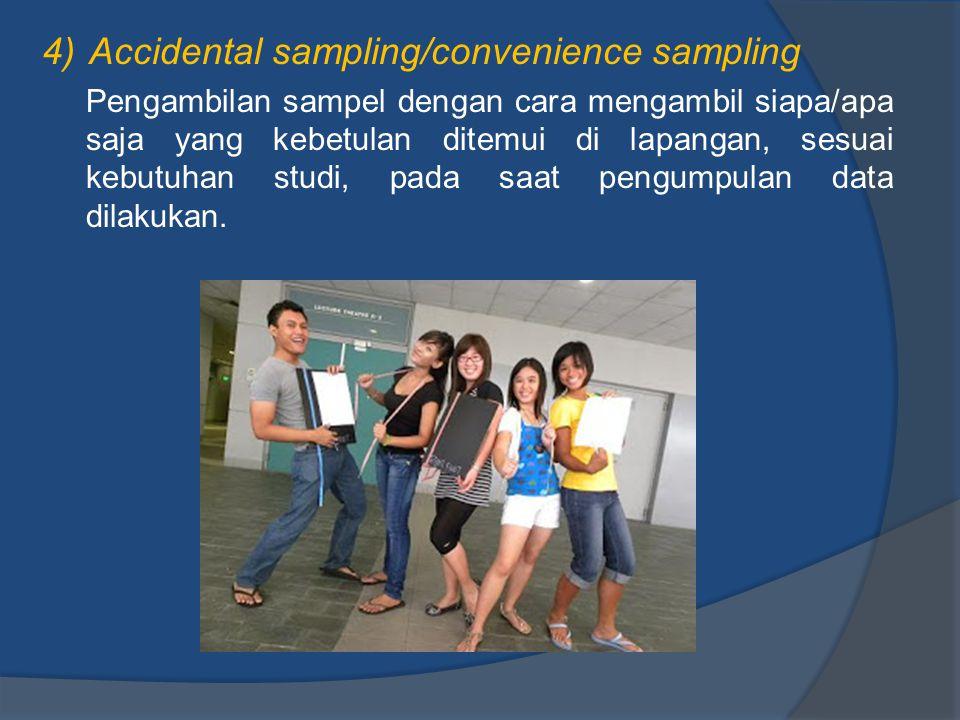 4) Accidental sampling/convenience sampling