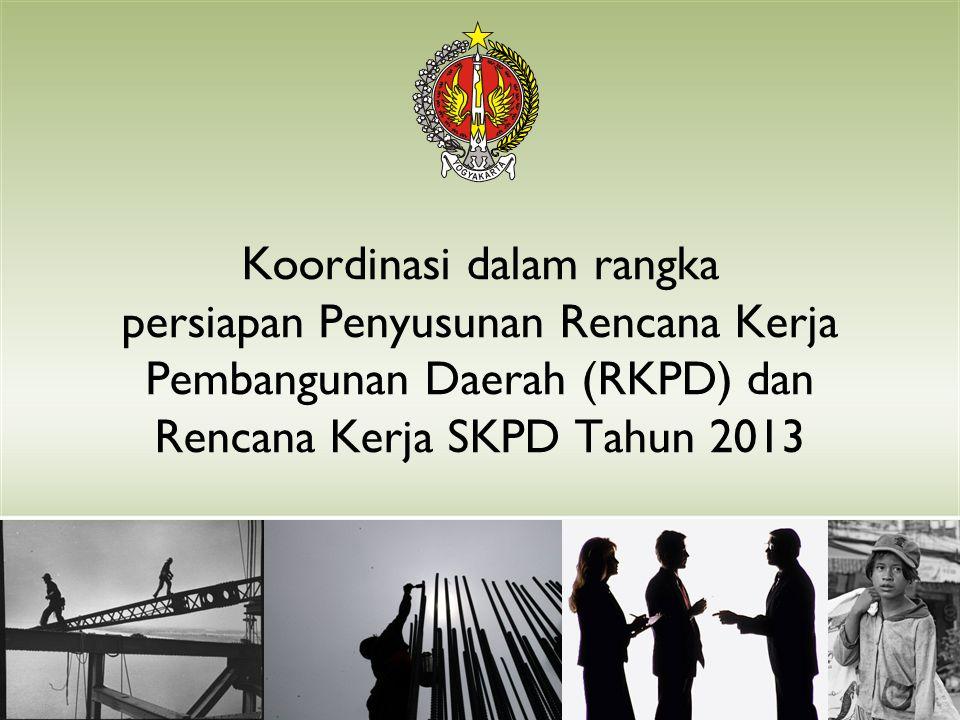 Koordinasi dalam rangka persiapan Penyusunan Rencana Kerja Pembangunan Daerah (RKPD) dan Rencana Kerja SKPD Tahun 2013