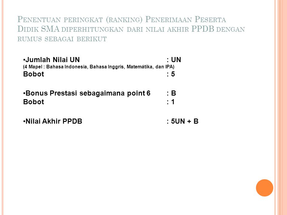 Penentuan peringkat (ranking) Penerimaan Peserta Didik SMA diperhitungkan dari nilai akhir PPDB dengan rumus sebagai berikut