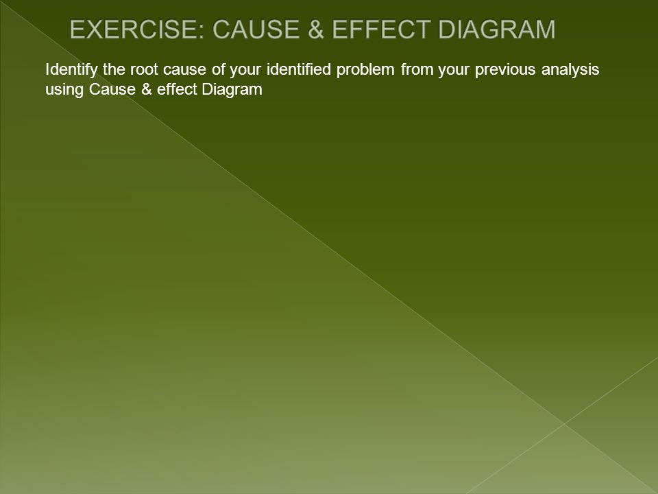 EXERCISE: CAUSE & EFFECT DIAGRAM
