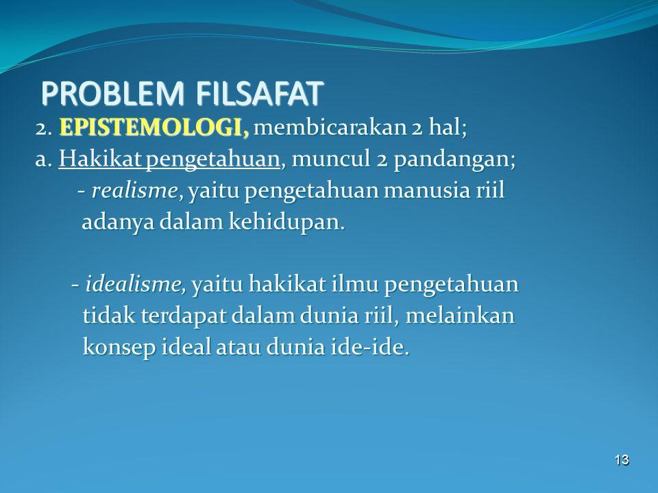 PROBLEM FILSAFAT 2. EPISTEMOLOGI, membicarakan 2 hal;