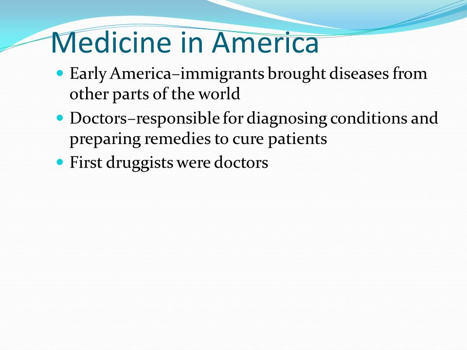 Medicine in AmericaEarly America–immigrants brought diseases from other parts of the world.