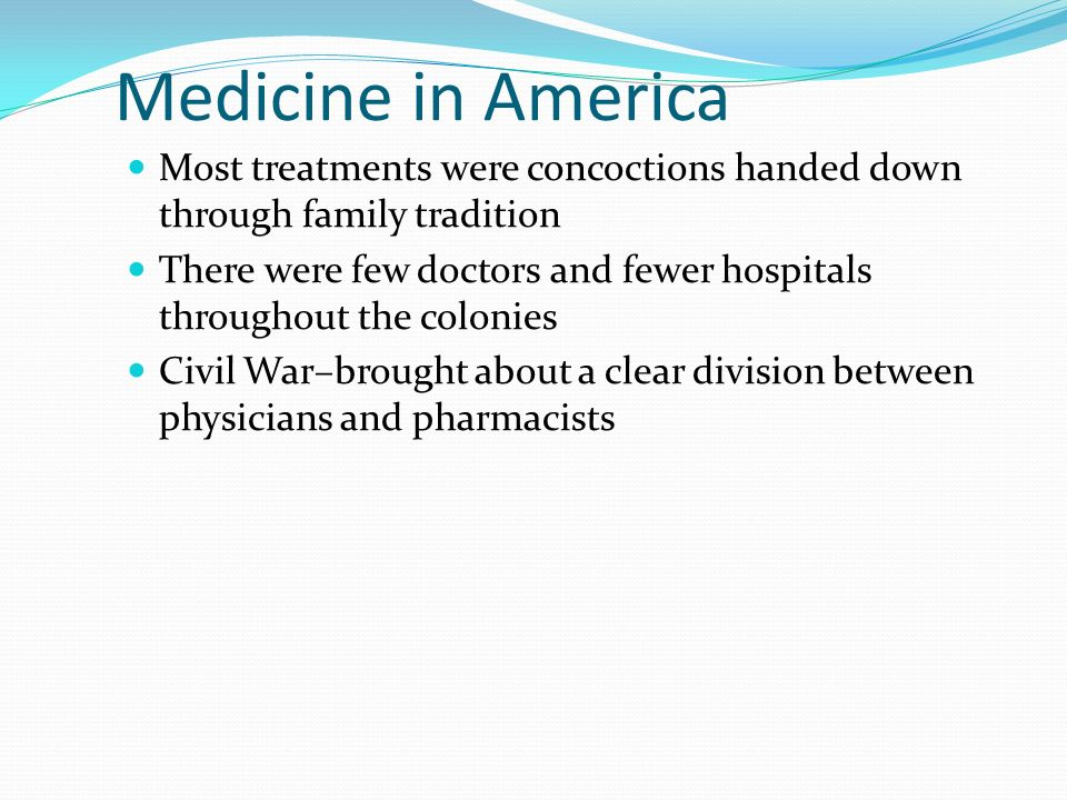 Medicine in America Most treatments were concoctions handed down through family tradition.
