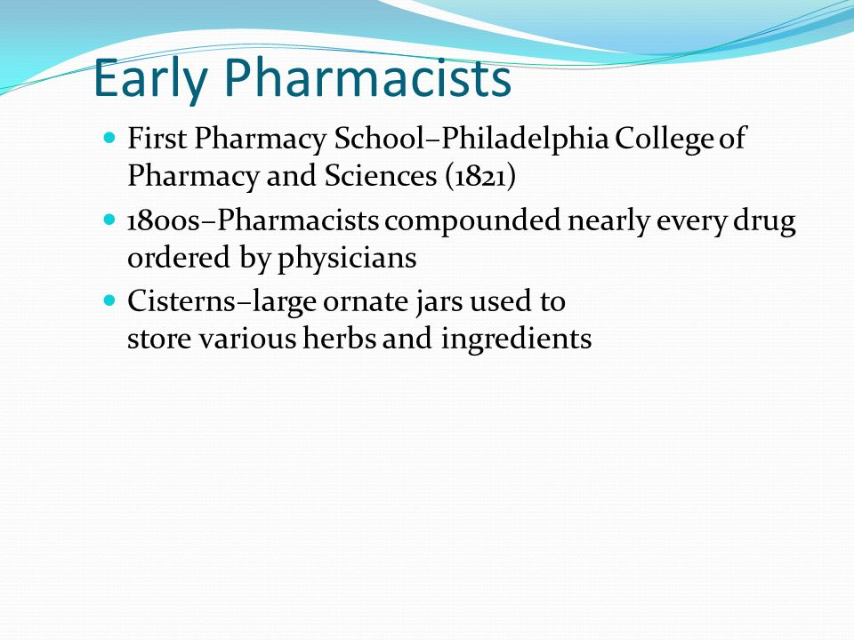 Early PharmacistsFirst Pharmacy School–Philadelphia College of Pharmacy and Sciences (1821)