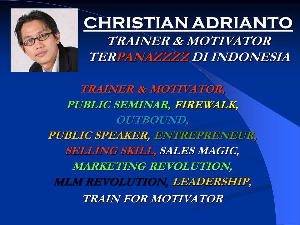 CHRISTIAN ADRIANTO TRAINER & MOTIVATOR TERPANAZZZZ DI INDONESIA