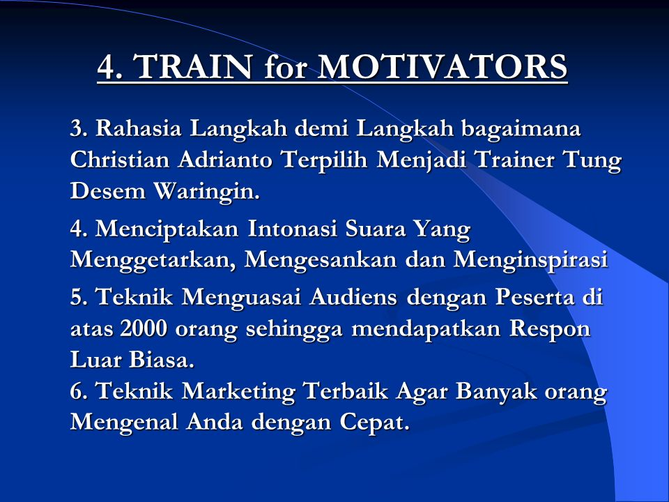 4. TRAIN for MOTIVATORS3. Rahasia Langkah demi Langkah bagaimana Christian Adrianto Terpilih Menjadi Trainer Tung Desem Waringin.