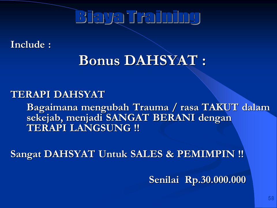 Bonus DAHSYAT : Biaya Training Include : TERAPI DAHSYAT
