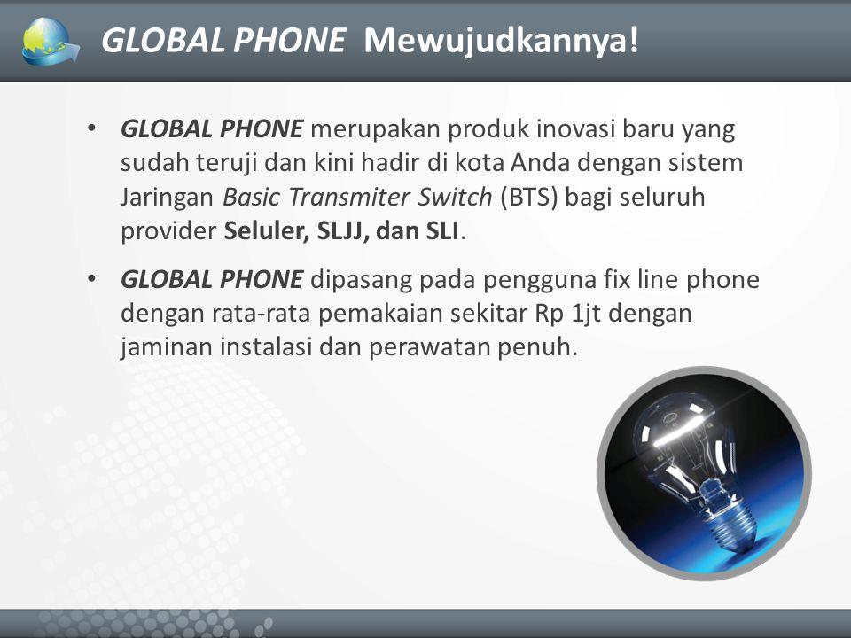 GLOBAL PHONE Mewujudkannya!