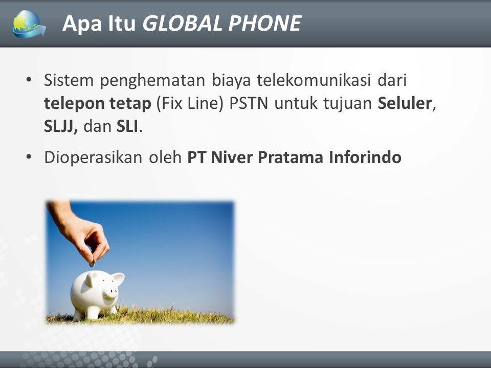 Apa Itu GLOBAL PHONE Sistem penghematan biaya telekomunikasi dari telepon tetap (Fix Line) PSTN untuk tujuan Seluler, SLJJ, dan SLI.