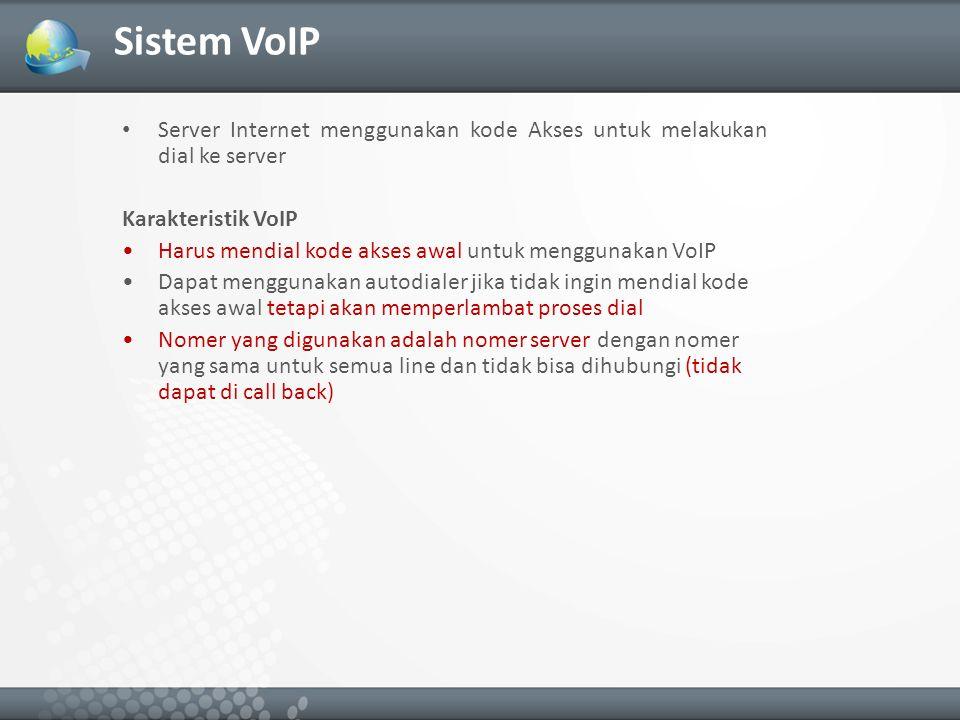 Sistem VoIP Server Internet menggunakan kode Akses untuk melakukan dial ke server. Karakteristik VoIP.