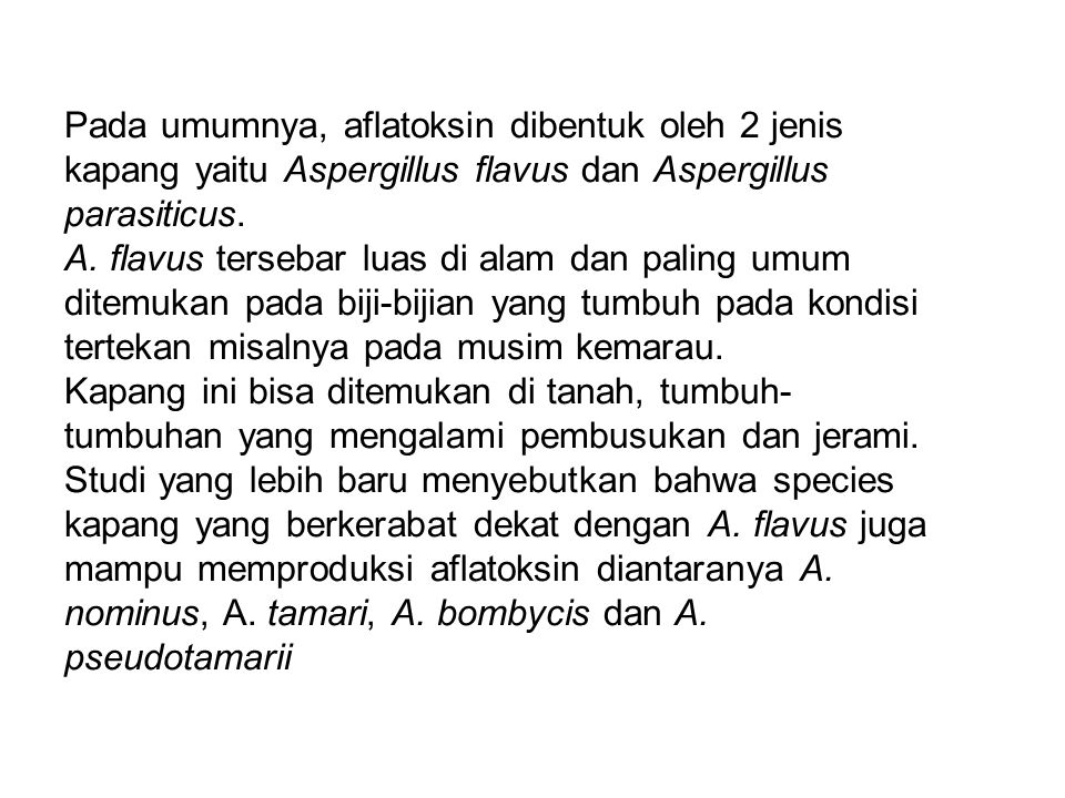Pada umumnya, aflatoksin dibentuk oleh 2 jenis kapang yaitu Aspergillus flavus dan Aspergillus parasiticus.