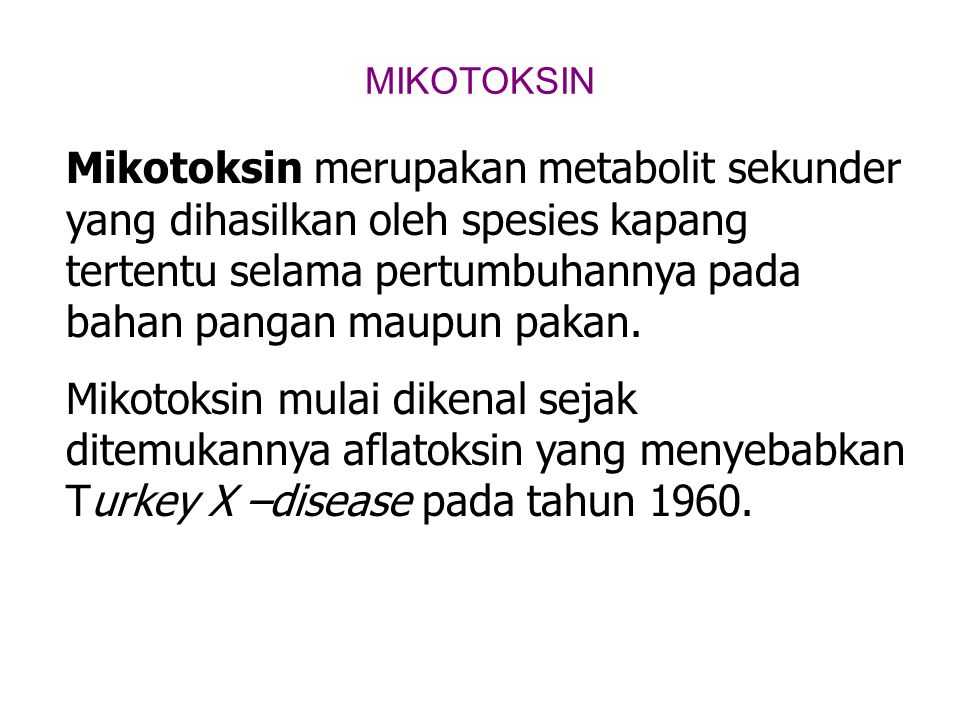 MIKOTOKSIN Mikotoksin merupakan metabolit sekunder yang dihasilkan oleh spesies kapang tertentu selama pertumbuhannya pada bahan pangan maupun pakan.