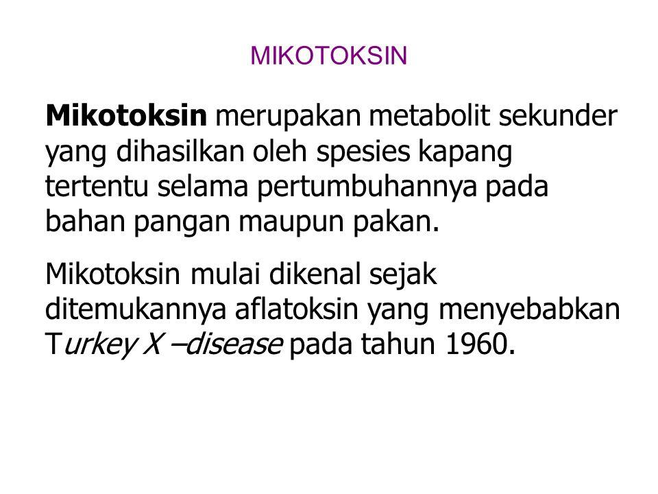 MIKOTOKSINMikotoksin merupakan metabolit sekunder yang dihasilkan oleh spesies kapang tertentu selama pertumbuhannya pada bahan pangan maupun pakan.