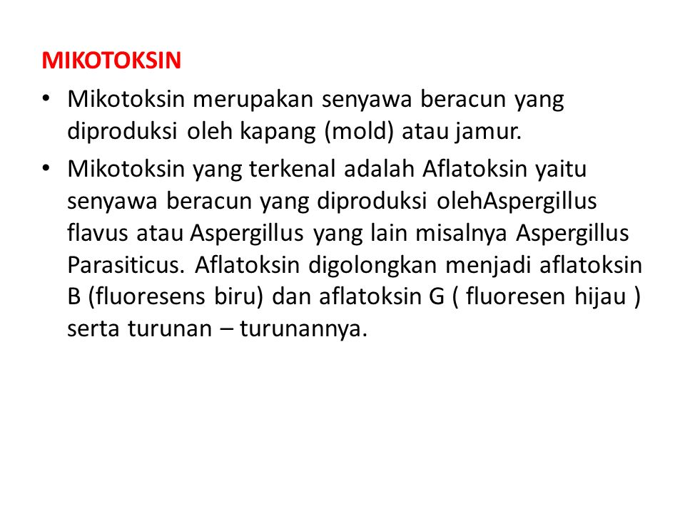 MIKOTOKSIN Mikotoksin merupakan senyawa beracun yang diproduksi oleh kapang (mold) atau jamur.