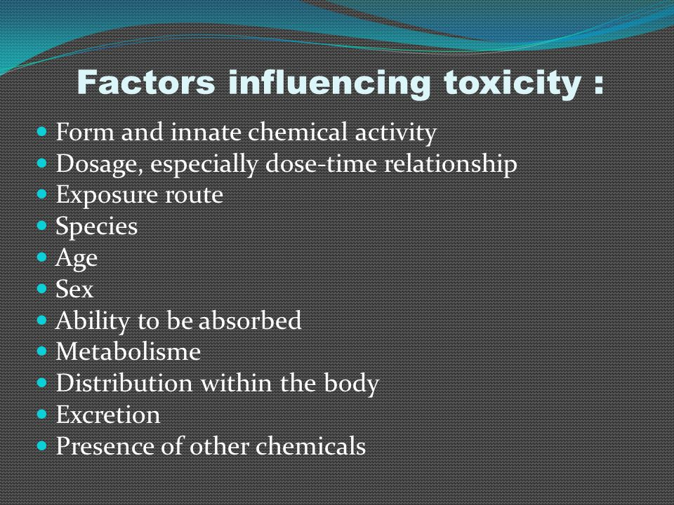 Factors influencing toxicity :