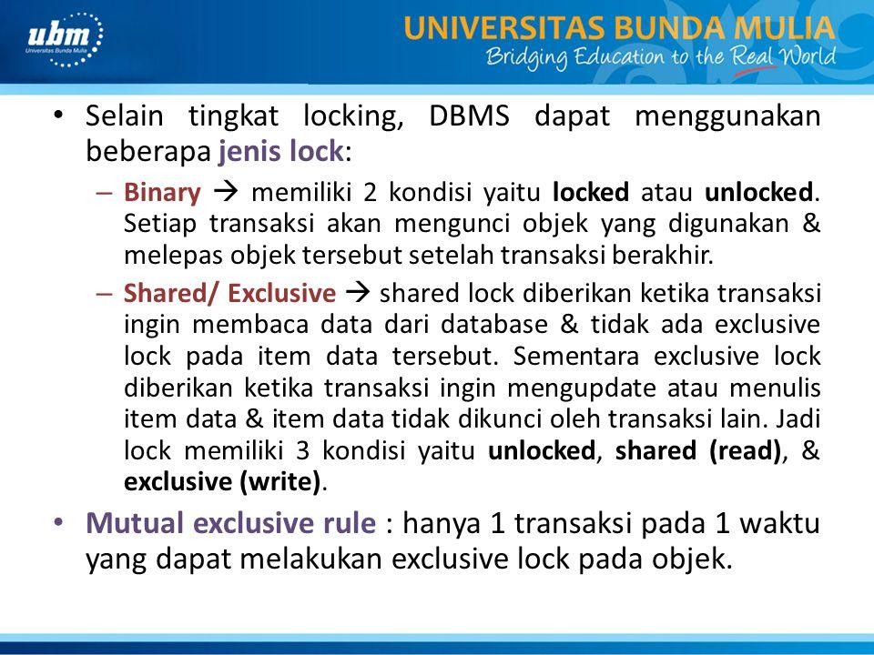Selain tingkat locking, DBMS dapat menggunakan beberapa jenis lock: