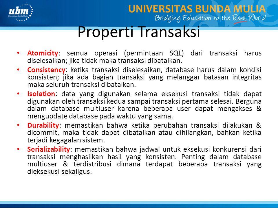 Properti Transaksi Atomicity: semua operasi (permintaan SQL) dari transaksi harus diselesaikan; jika tidak maka transaksi dibatalkan.