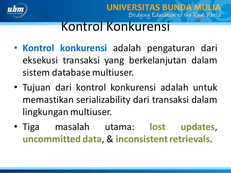 Kontrol Konkurensi Kontrol konkurensi adalah pengaturan dari eksekusi transaksi yang berkelanjutan dalam sistem database multiuser.