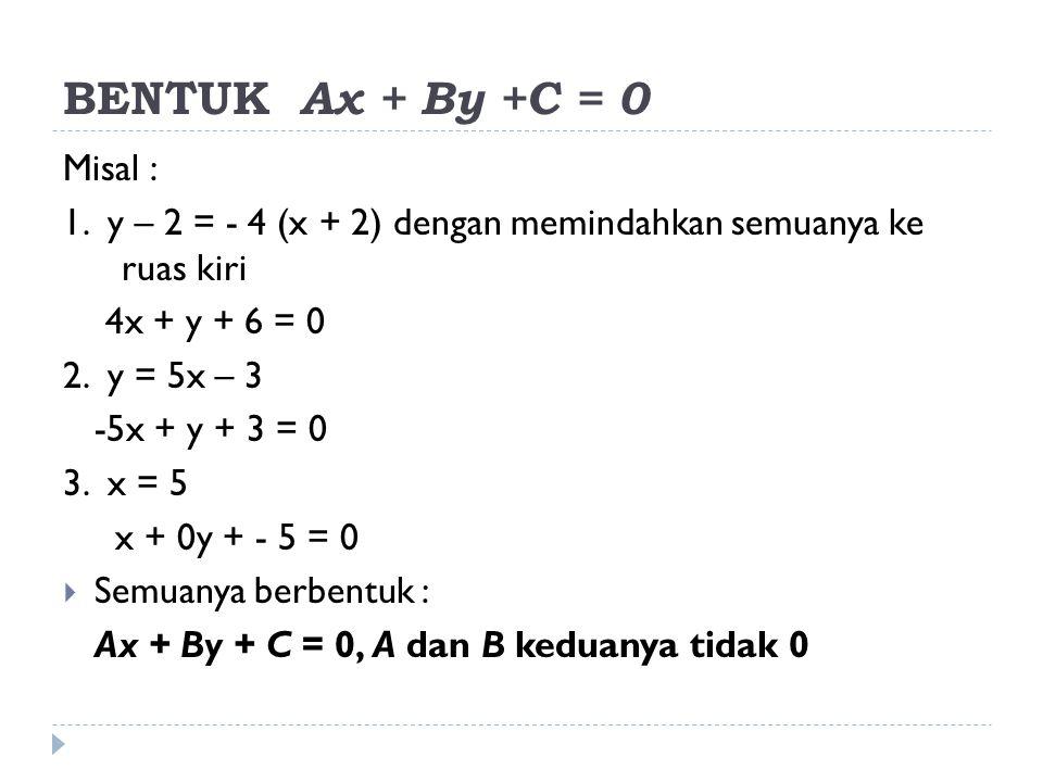 BENTUK Ax + By +C = 0 Misal :