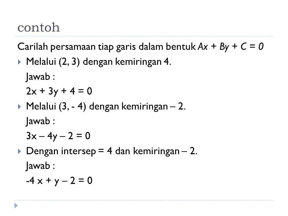 contoh Carilah persamaan tiap garis dalam bentuk Ax + By + C = 0