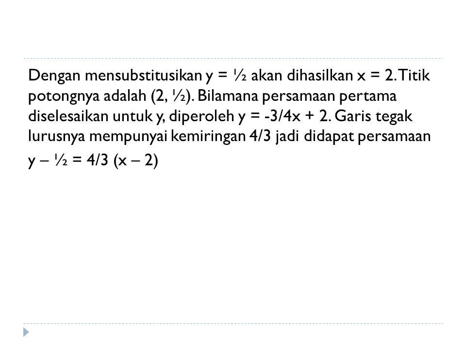 Dengan mensubstitusikan y = ½ akan dihasilkan x = 2