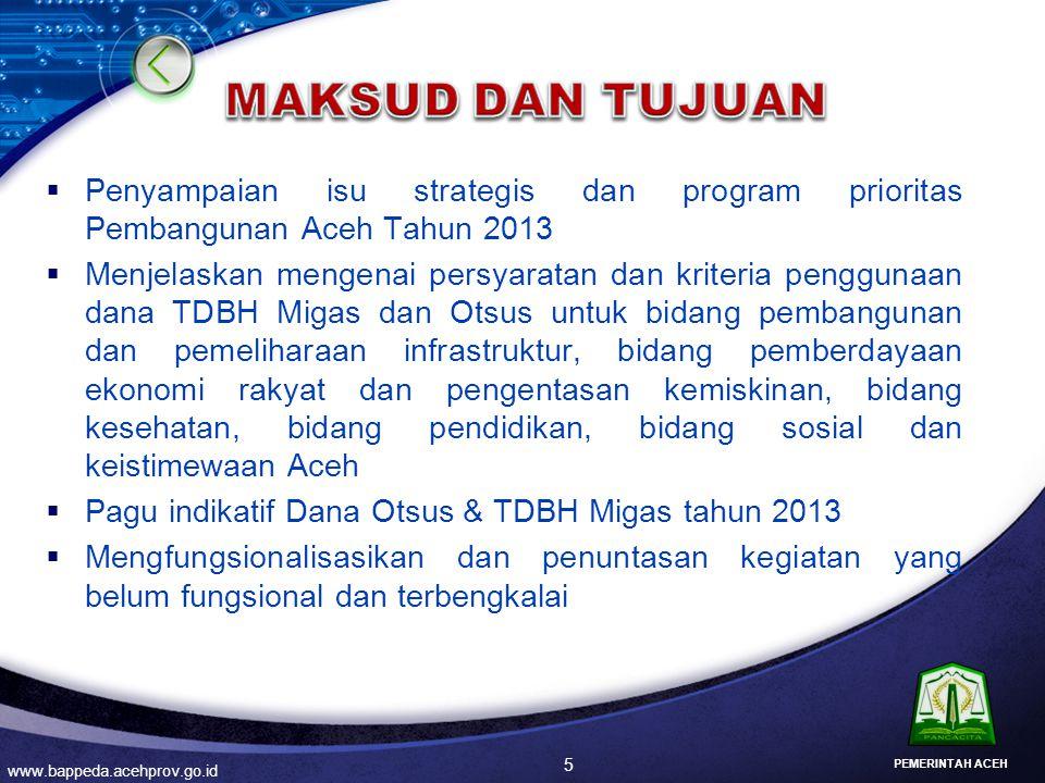 MAKSUD DAN TUJUAN Penyampaian isu strategis dan program prioritas Pembangunan Aceh Tahun 2013.