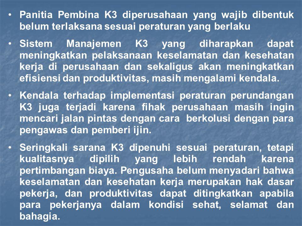 Panitia Pembina K3 diperusahaan yang wajib dibentuk belum terlaksana sesuai peraturan yang berlaku