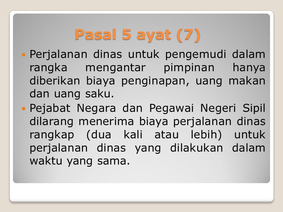 Pasal 5 ayat (7) Perjalanan dinas untuk pengemudi dalam rangka mengantar pimpinan hanya diberikan biaya penginapan, uang makan dan uang saku.
