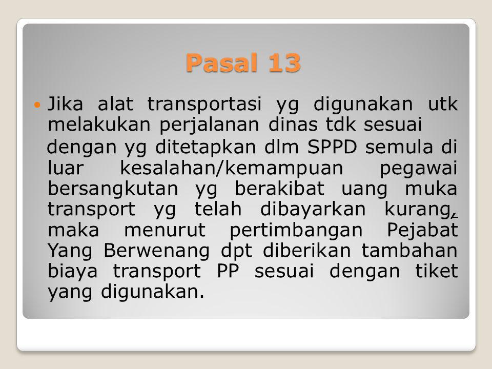 Pasal 13 Jika alat transportasi yg digunakan utk melakukan perjalanan dinas tdk sesuai.