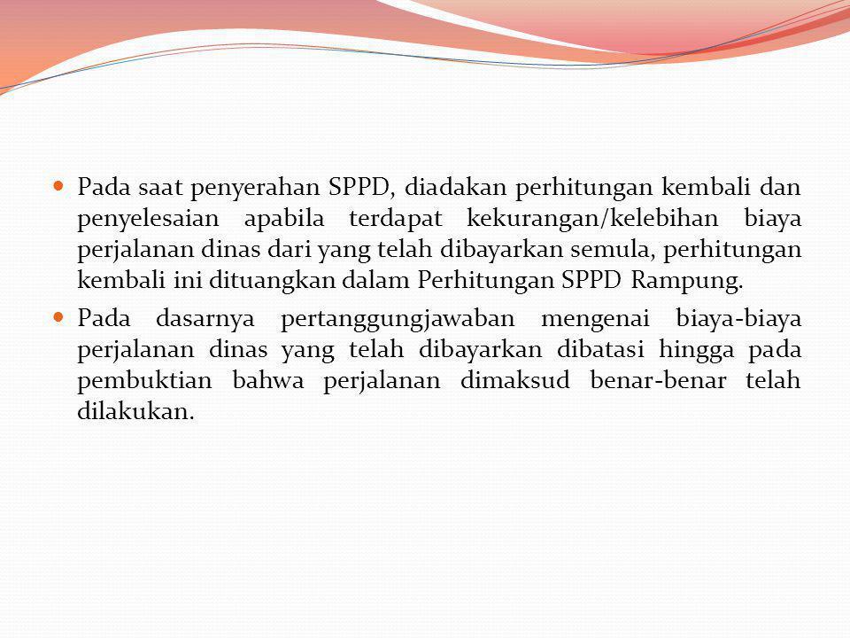 Pada saat penyerahan SPPD, diadakan perhitungan kembali dan penyelesaian apabila terdapat kekurangan/kelebihan biaya perjalanan dinas dari yang telah dibayarkan semula, perhitungan kembali ini dituangkan dalam Perhitungan SPPD Rampung.