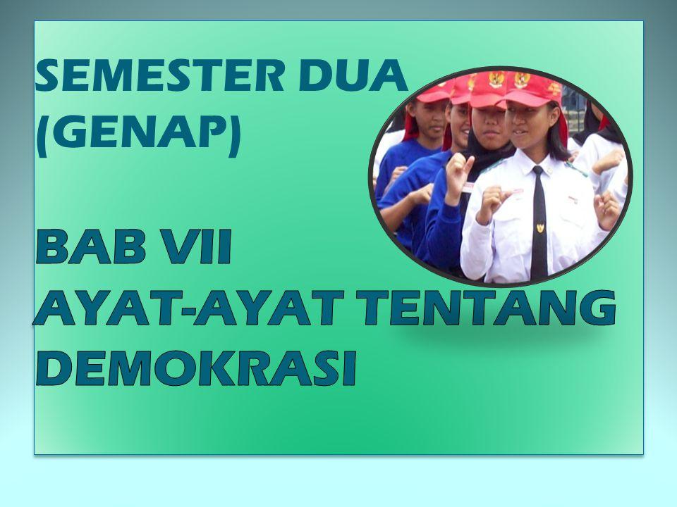 SEMESTER DUA (GENAP) BAB VII AYAT-AYAT TENTANG DEMOKRASI