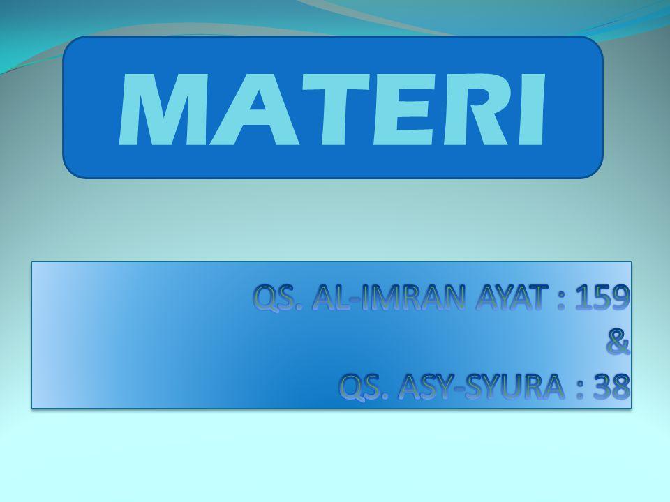 QS. AL-IMRAN AYAT : 159 & QS. ASY-SYURA : 38