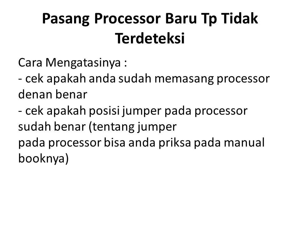 Pasang Processor Baru Tp Tidak Terdeteksi