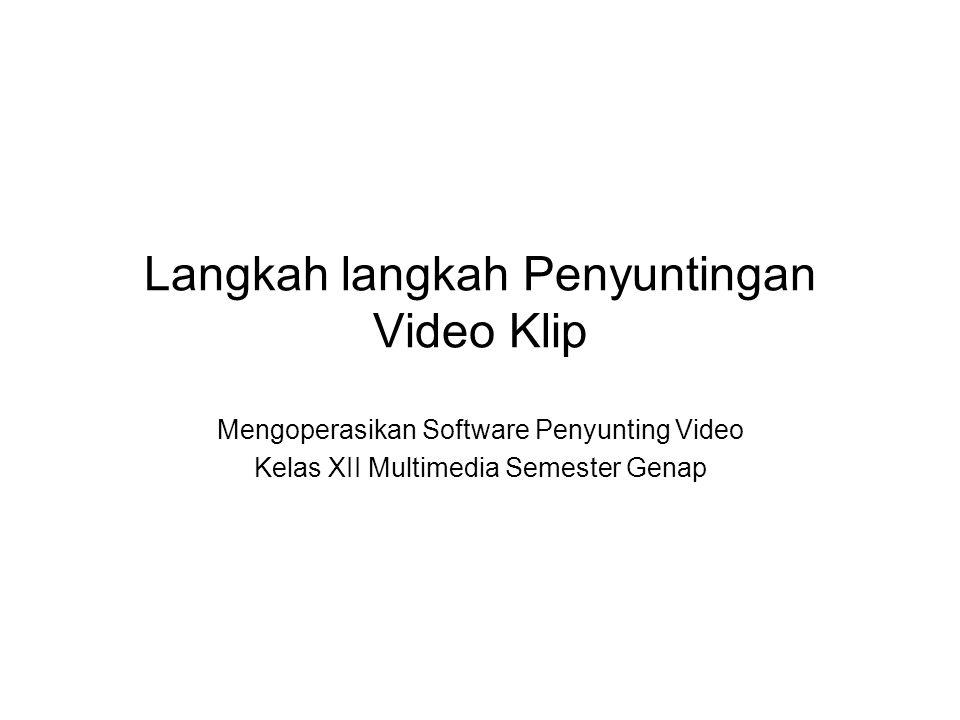 Langkah langkah Penyuntingan Video Klip
