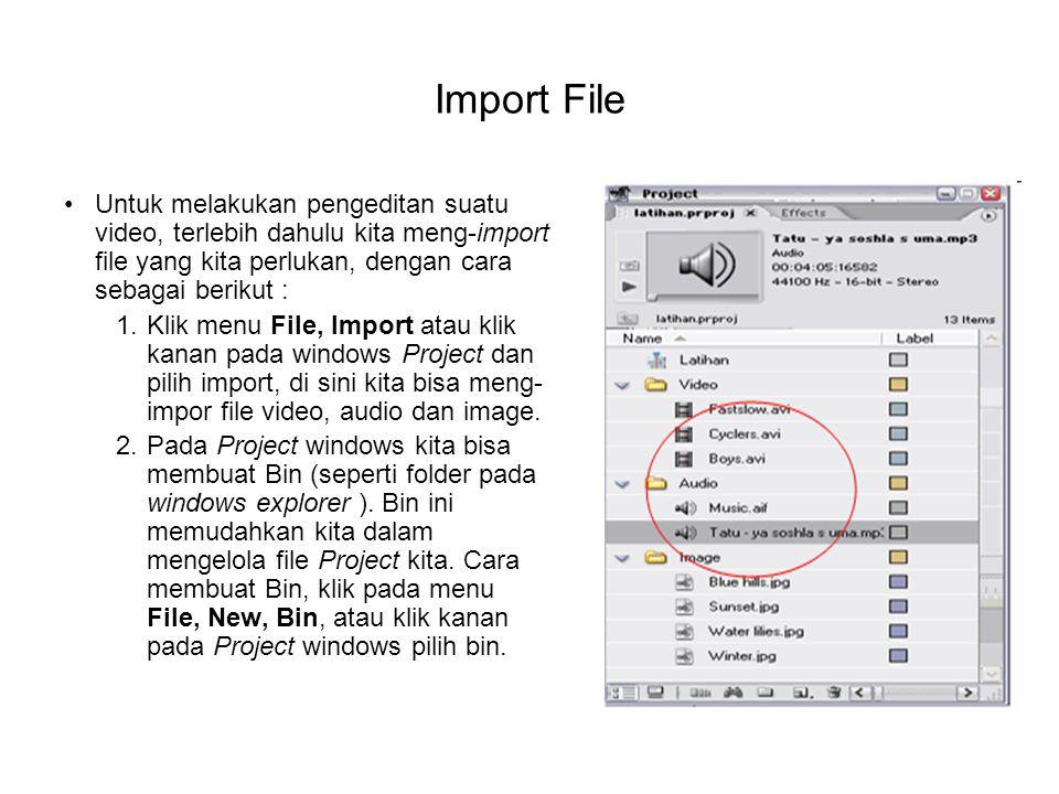 Import File Untuk melakukan pengeditan suatu video, terlebih dahulu kita meng-import file yang kita perlukan, dengan cara sebagai berikut :