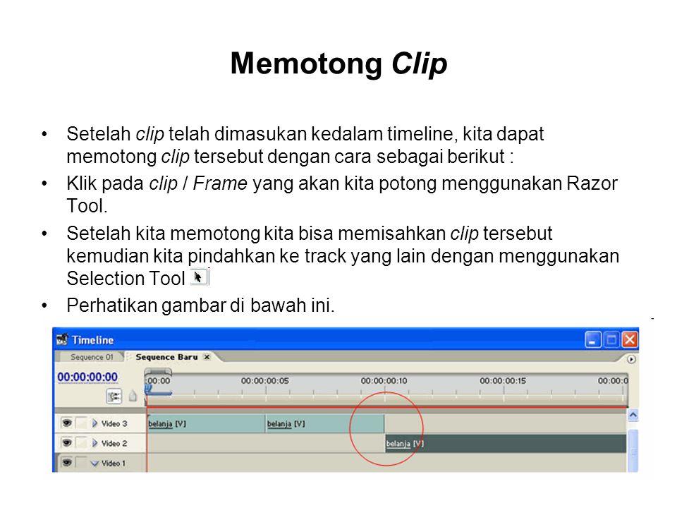Memotong Clip Setelah clip telah dimasukan kedalam timeline, kita dapat memotong clip tersebut dengan cara sebagai berikut :