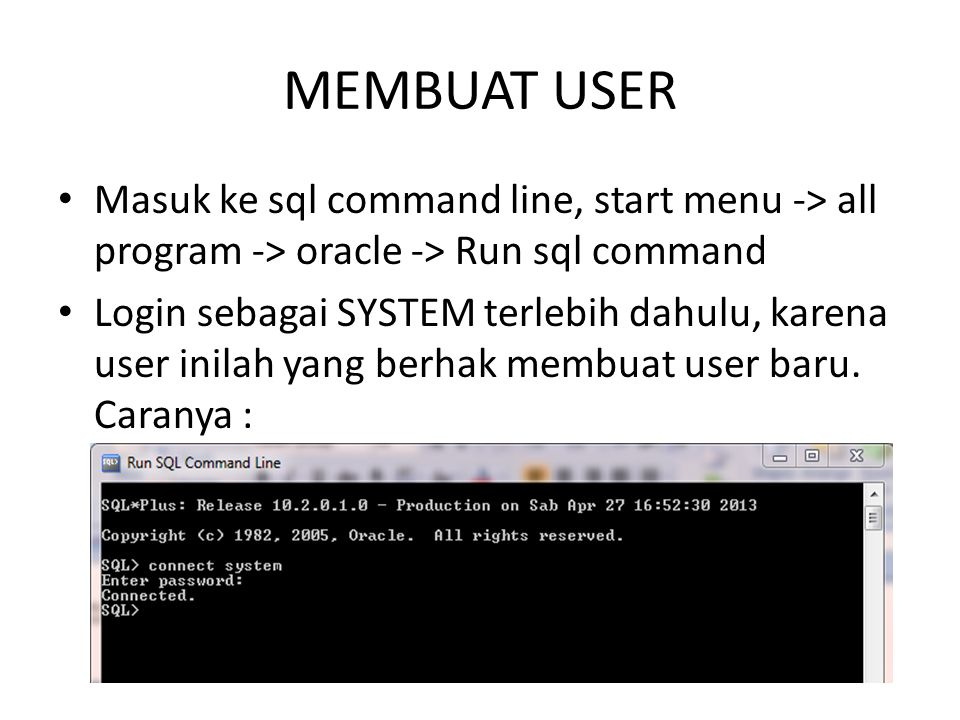 MEMBUAT USER Masuk ke sql command line, start menu -> all program -> oracle -> Run sql command.