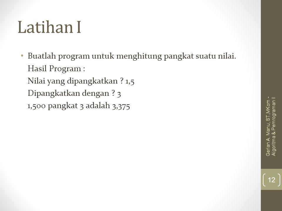 Latihan I Buatlah program untuk menghitung pangkat suatu nilai.