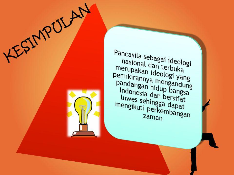 Pancasila sebagai ideologi nasional dan terbuka merupakan ideologi yang pemikirannya mengandung pandangan hidup bangsa Indonesia dan bersifat luwes sehingga dapat mengikuti perkembangan zaman