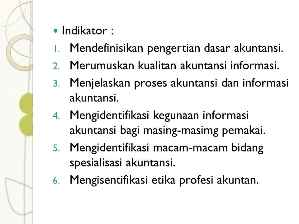 Indikator : Mendefinisikan pengertian dasar akuntansi. Merumuskan kualitan akuntansi informasi.