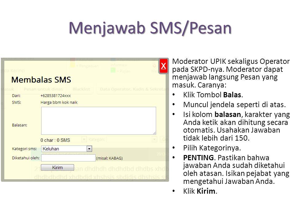 Menjawab SMS/Pesan Moderator UPIK sekaligus Operator pada SKPD-nya. Moderator dapat menjawab langsung Pesan yang masuk. Caranya: