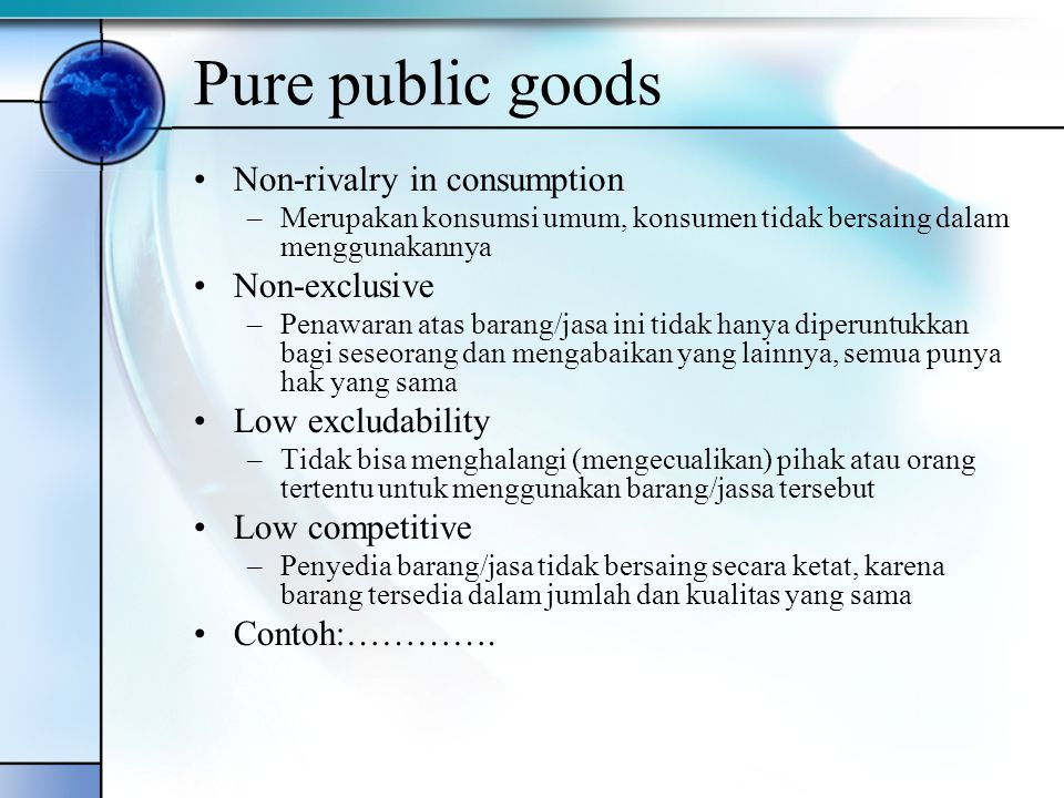 Pure public goods Non-rivalry in consumption Non-exclusive
