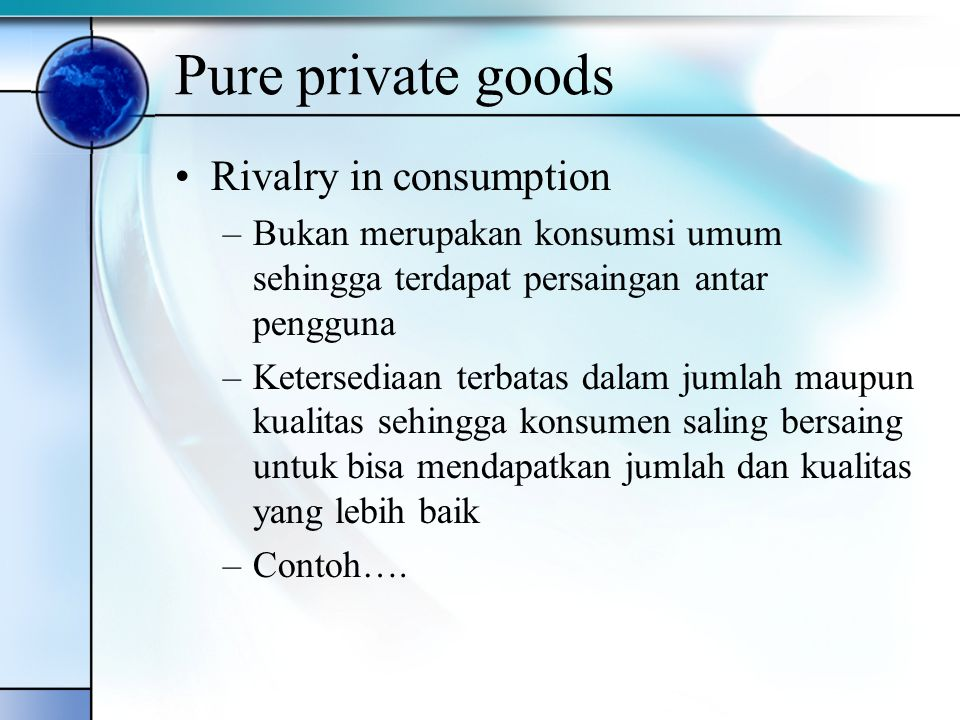 Pure private goods Rivalry in consumption